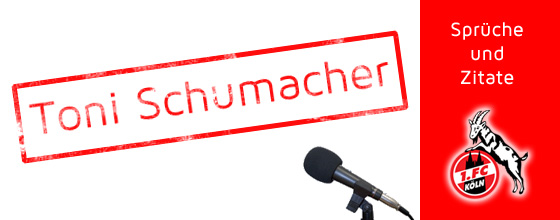 Sprüche und Zitate: Toni Schumacher