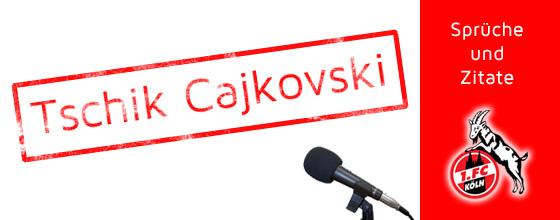 Sprüche und Zitate: Tschik Cajkovski